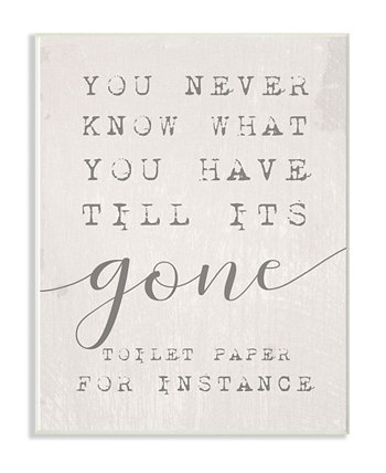"Never Know Till Its Gone toilet Paper Funny Typography Wall Plaque Art 10"" L x 0.5"" W x 15"" H Stupell Industries"