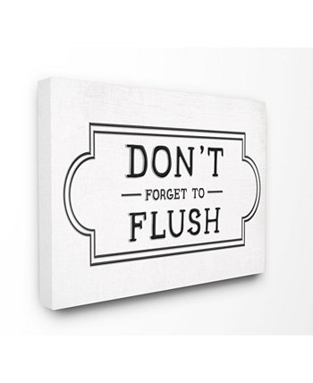 """Don't Forget to Flush Black and White Faux Aluminum Sign Look Typography Stretched Canvas Wall Art, 16"""" L x 20"""" H Stupell Industries"""